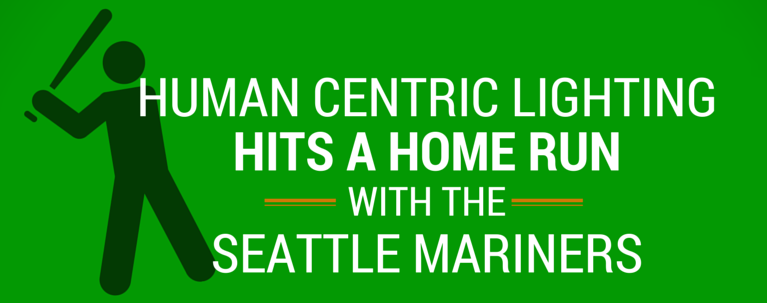 Human Centric Lighting hits a home run with the Seattle Mariners