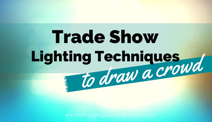 Trade Show Lighting Techniques to Draw a Crowd
